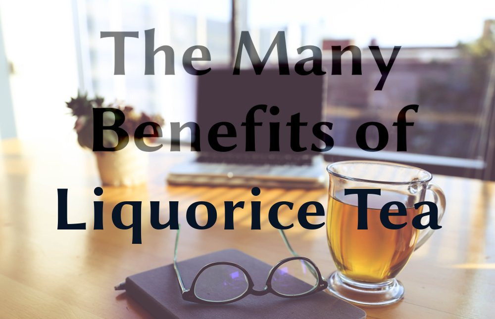 Benefits of Liquorice tea