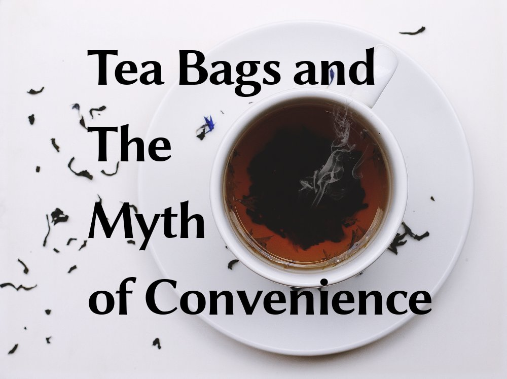 Tea bags and the Myth of Convenience
